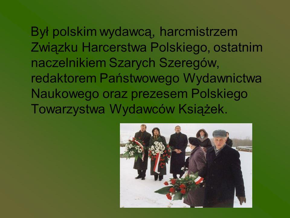 Był polskim wydawcą, harcmistrzem Związku Harcerstwa Polskiego, ostatnim naczelnikiem Szarych Szeregów, redaktorem Państwowego Wydawnictwa Naukowego oraz prezesem Polskiego Towarzystwa Wydawców Książek.
