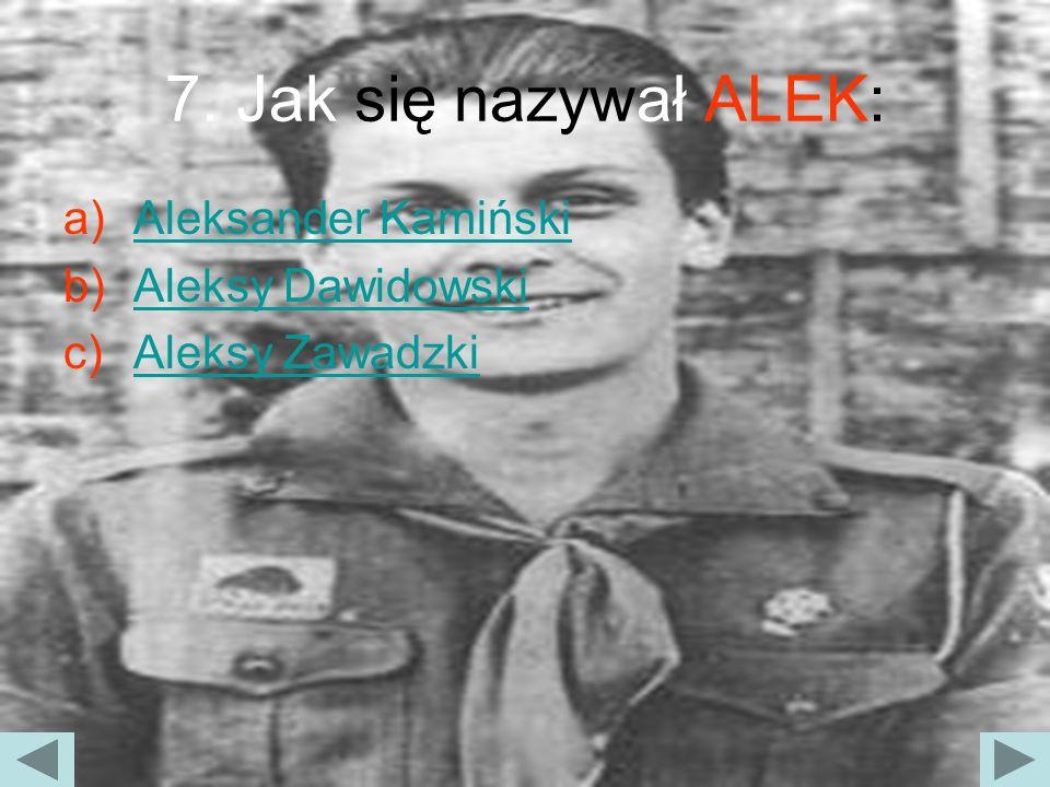 7. Jak się nazywał ALEK: Aleksander Kamiński Aleksy Dawidowski