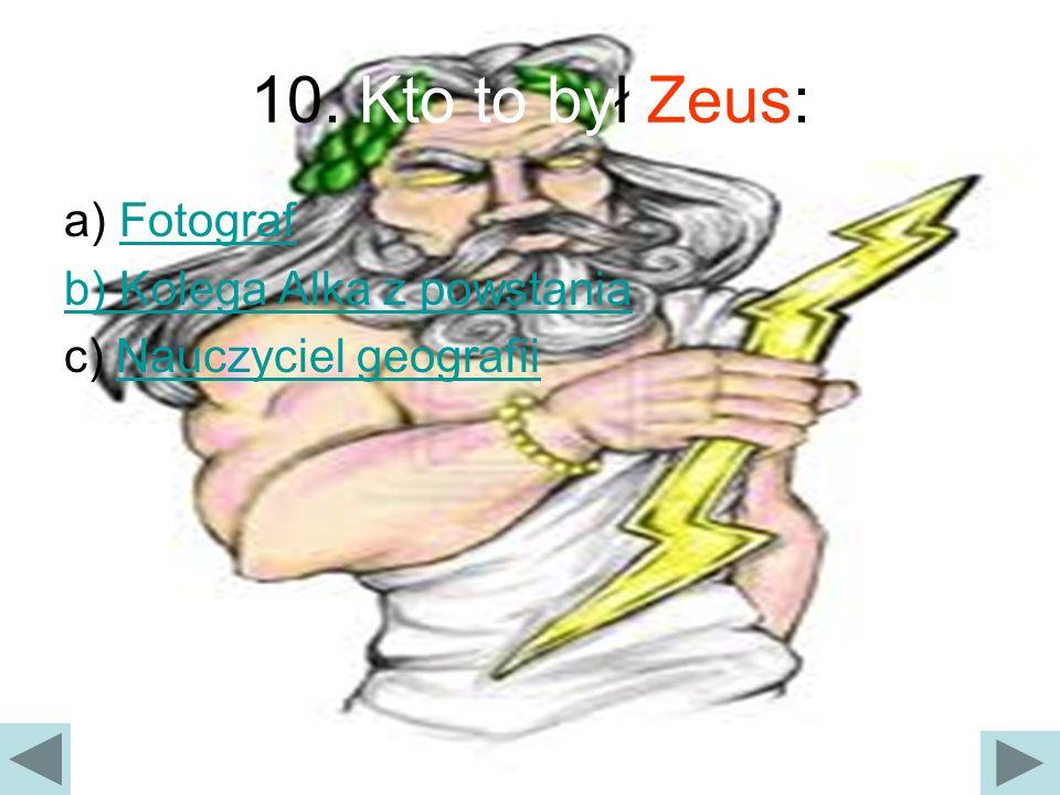 10. Kto to był Zeus: a) Fotograf b) Kolega Alka z powstania