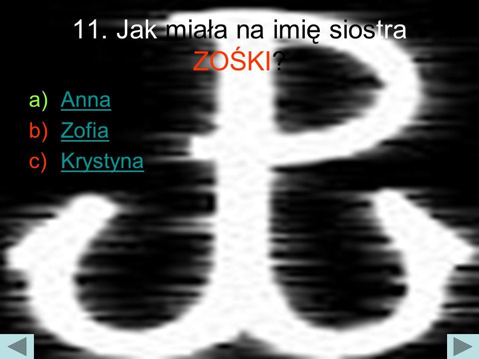 11. Jak miała na imię siostra ZOŚKI