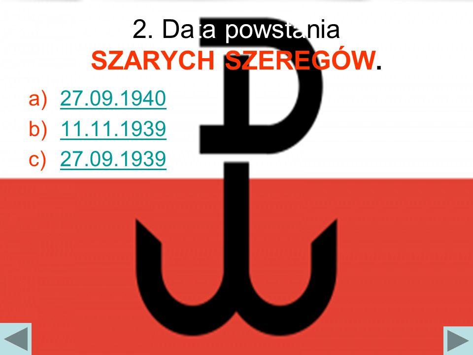 2. Data powstania SZARYCH SZEREGÓW.