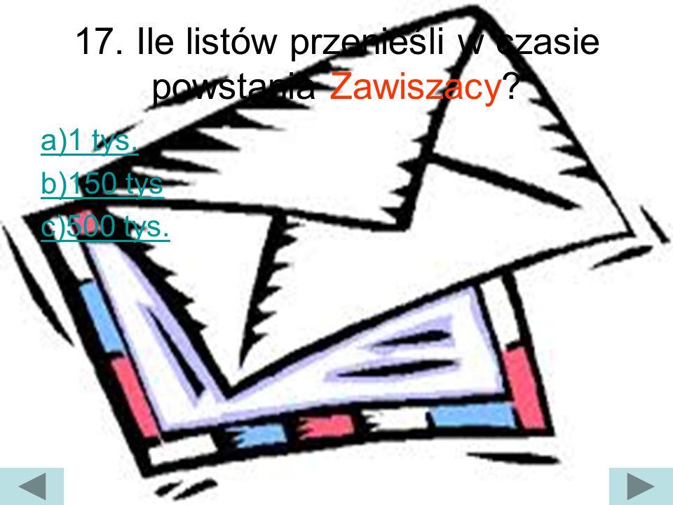 17. Ile listów przenieśli w czasie powstania Zawiszacy
