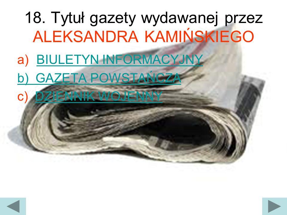 18. Tytuł gazety wydawanej przez ALEKSANDRA KAMIŃSKIEGO