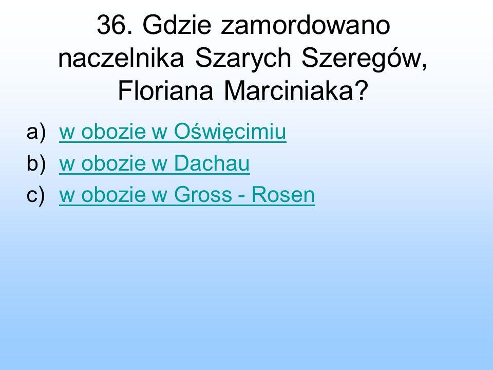 36. Gdzie zamordowano naczelnika Szarych Szeregów, Floriana Marciniaka