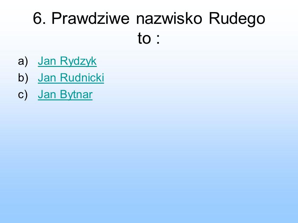 6. Prawdziwe nazwisko Rudego to :