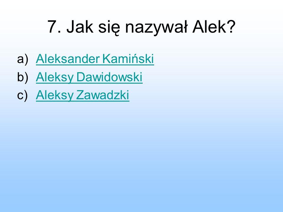 7. Jak się nazywał Alek Aleksander Kamiński Aleksy Dawidowski