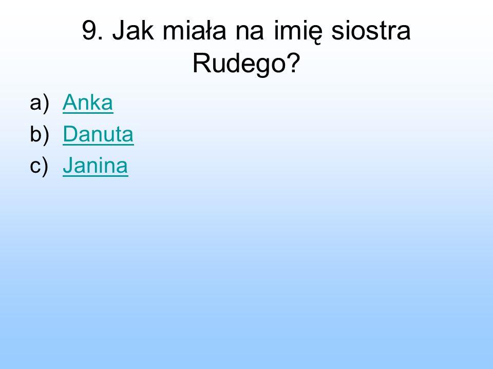 9. Jak miała na imię siostra Rudego