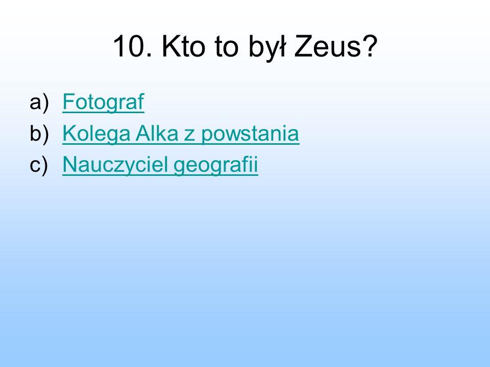 10. Kto to był Zeus Fotograf Kolega Alka z powstania