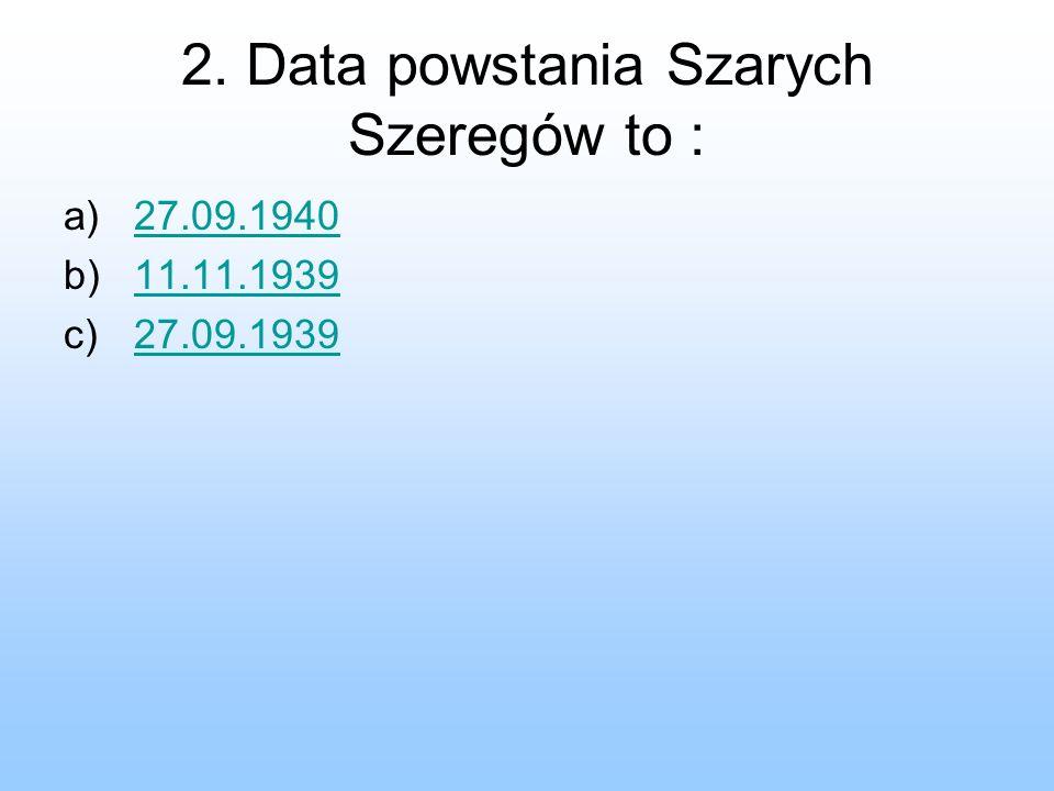 2. Data powstania Szarych Szeregów to :