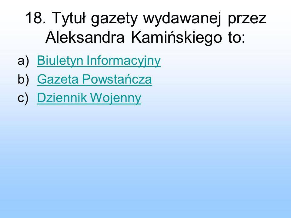 18. Tytuł gazety wydawanej przez Aleksandra Kamińskiego to: