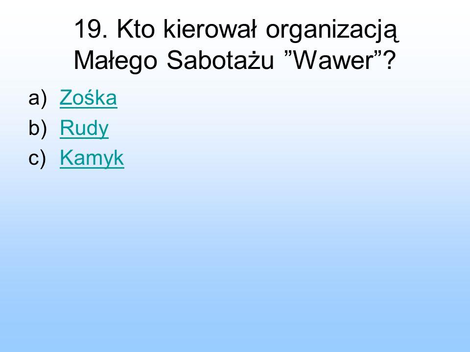 19. Kto kierował organizacją Małego Sabotażu Wawer