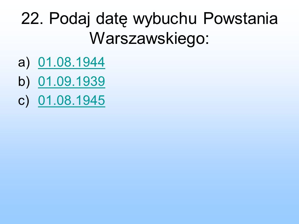 22. Podaj datę wybuchu Powstania Warszawskiego: