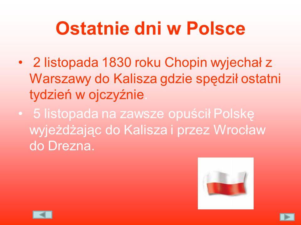 Ostatnie dni w Polsce 2 listopada 1830 roku Chopin wyjechał z Warszawy do Kalisza gdzie spędził ostatni tydzień w ojczyźnie.