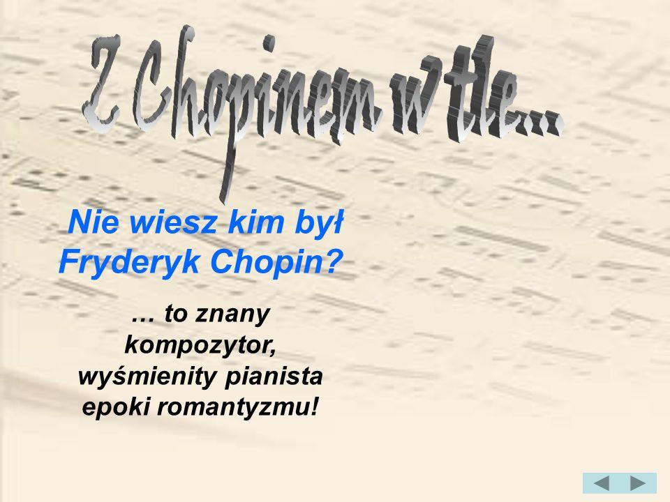 Nie wiesz kim był Fryderyk Chopin