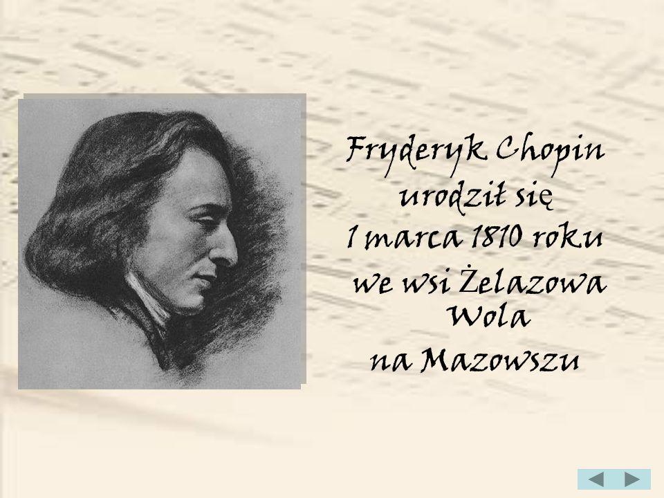 Fryderyk Chopin urodził się 1 marca 1810 roku we wsi Żelazowa Wola na Mazowszu