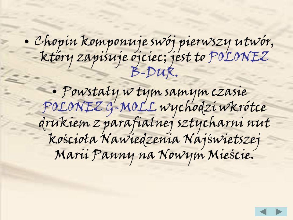 Chopin komponuje swój pierwszy utwór, który zapisuje ojciec; jest to POLONEZ B-DUR.