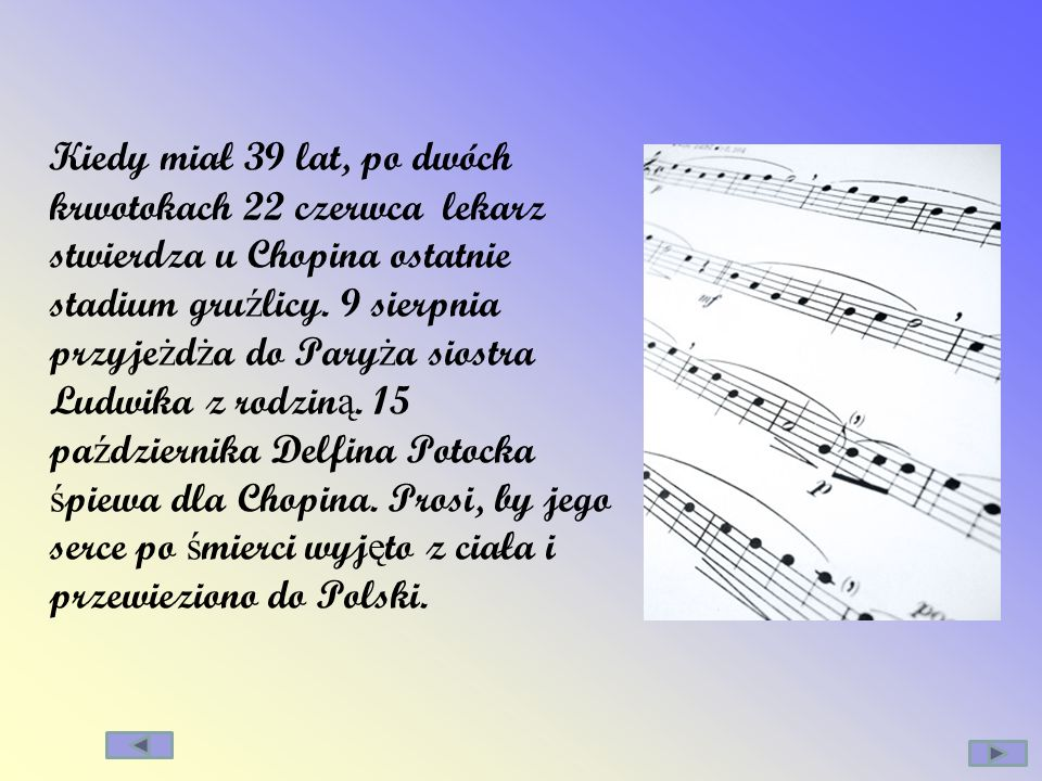 Kiedy miał 39 lat, po dwóch krwotokach 22 czerwca lekarz stwierdza u Chopina ostatnie stadium gruźlicy.