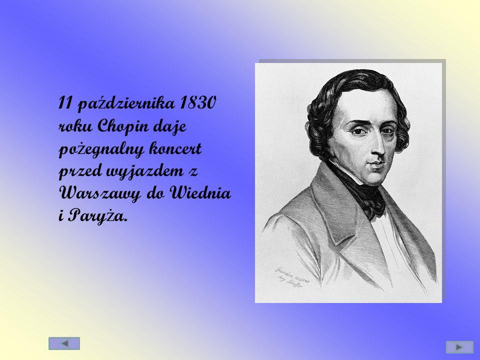 11 października 1830 roku Chopin daje pożegnalny koncert przed wyjazdem z Warszawy do Wiednia i Paryża.