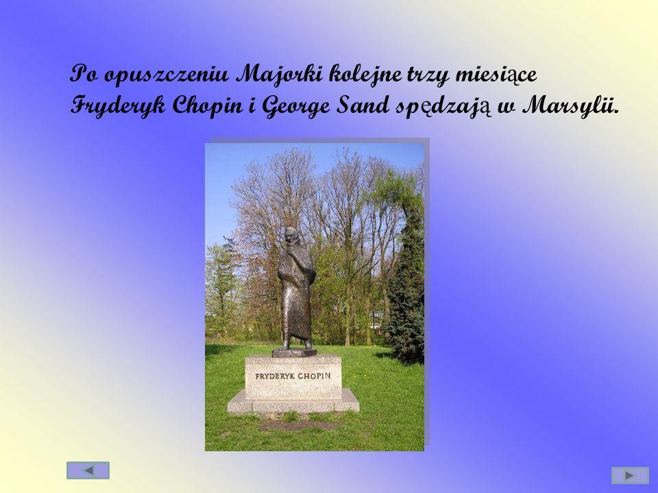 Po opuszczeniu Majorki kolejne trzy miesiące Fryderyk Chopin i George Sand spędzają w Marsylii.