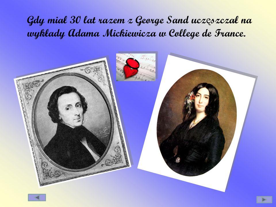 Gdy miał 30 lat razem z George Sand uczęszczał na wykłady Adama Mickiewicza w College de France.