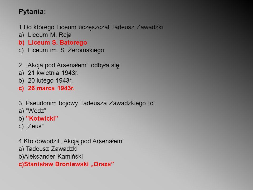 Pytania: 1.Do którego Liceum uczęszczał Tadeusz Zawadzki: