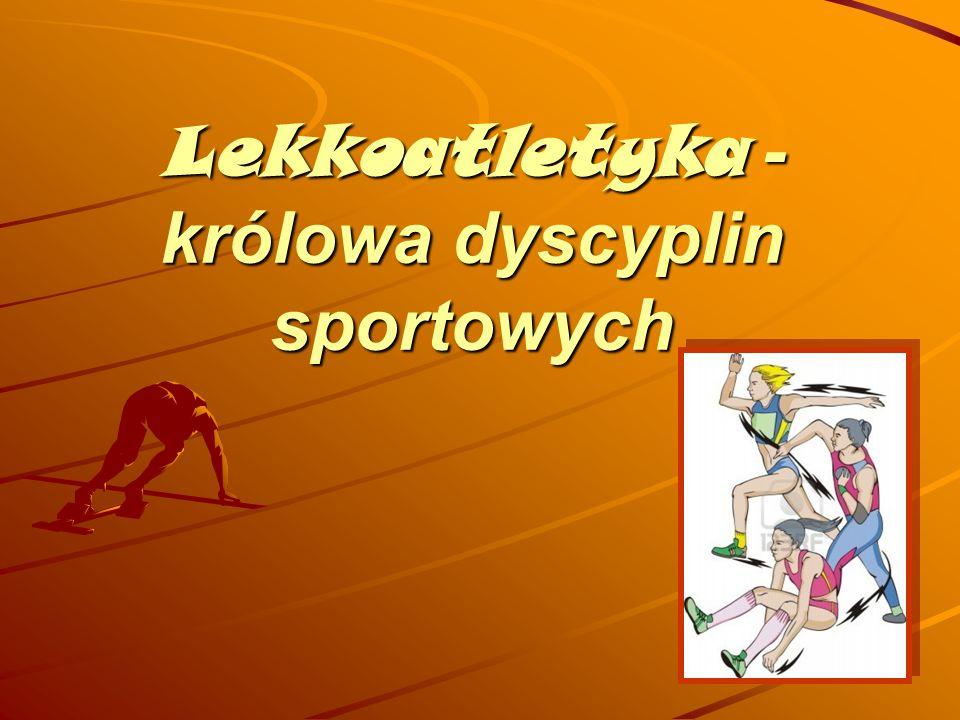 Lekkoatletyka -królowa dyscyplin sportowych