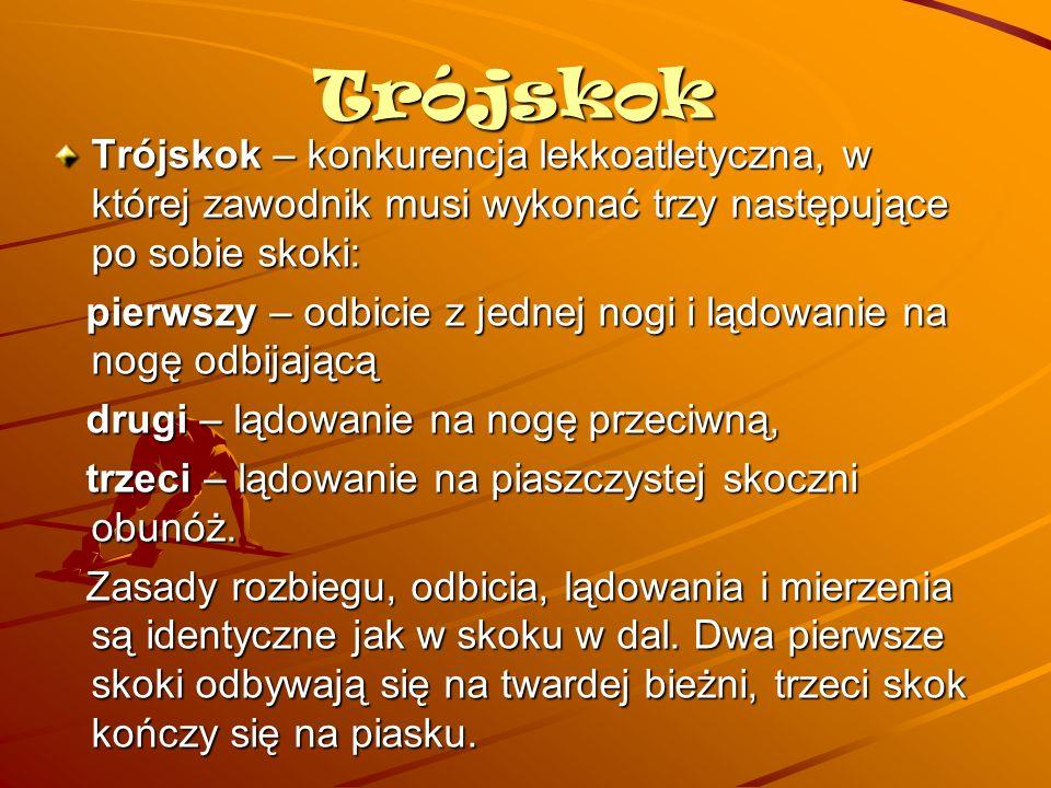 Trójskok Trójskok – konkurencja lekkoatletyczna, w której zawodnik musi wykonać trzy następujące po sobie skoki:
