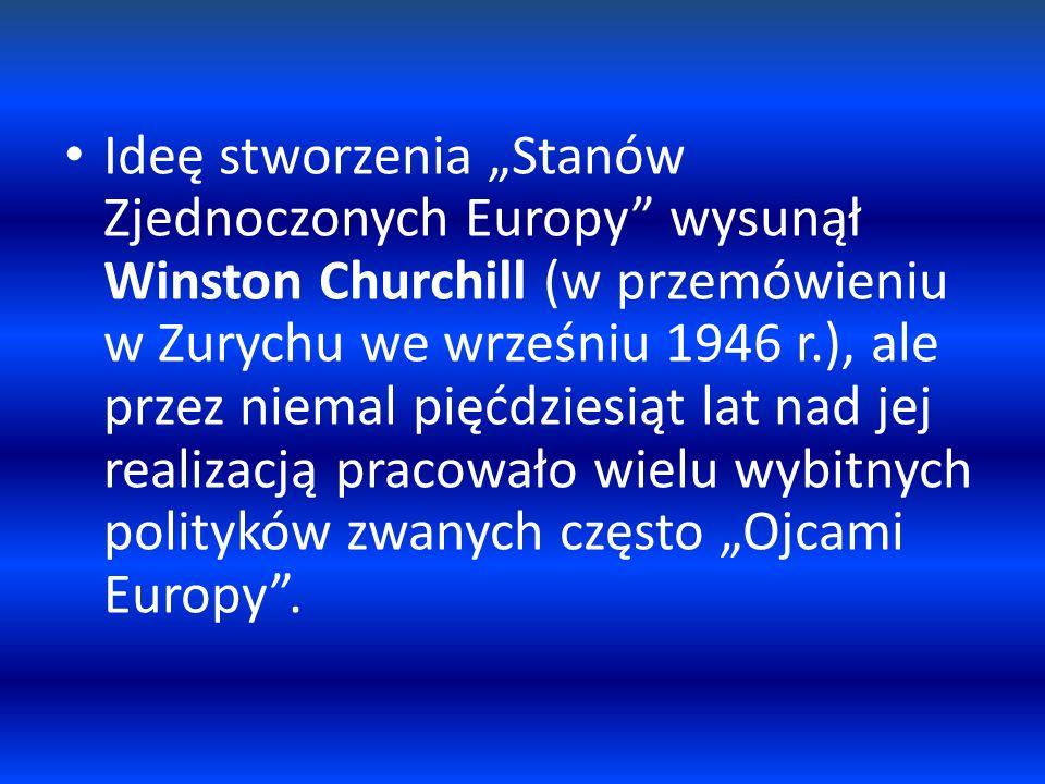 """Ideę stworzenia """"Stanów Zjednoczonych Europy wysunął Winston Churchill (w przemówieniu w Zurychu we wrześniu 1946 r.), ale przez niemal pięćdziesiąt lat nad jej realizacją pracowało wielu wybitnych polityków zwanych często """"Ojcami Europy ."""