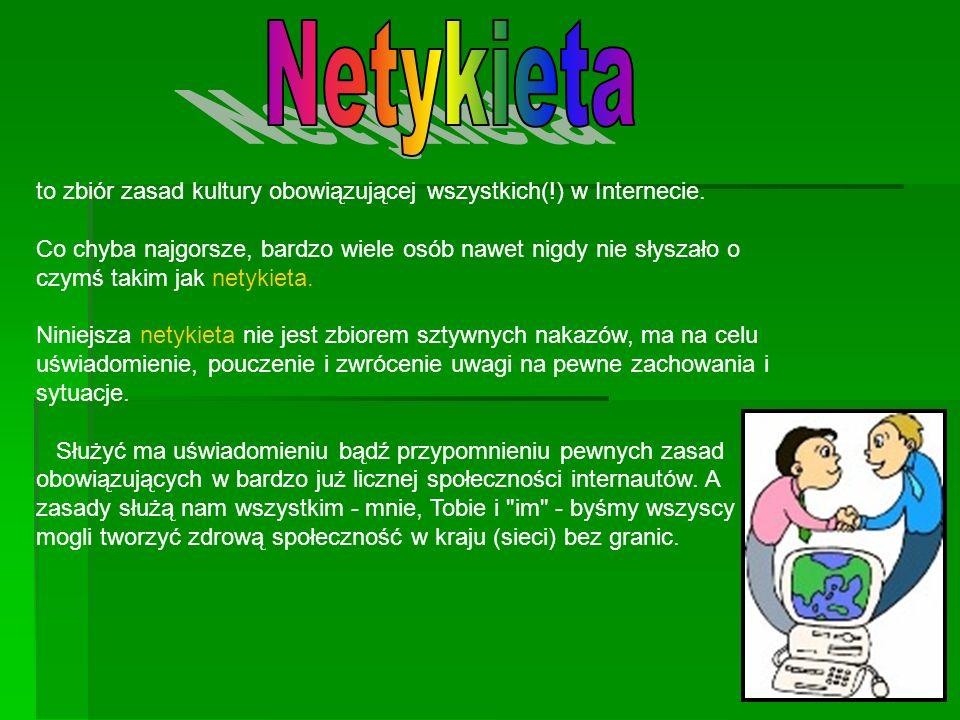 Netykieta to zbiór zasad kultury obowiązującej wszystkich(!) w Internecie.