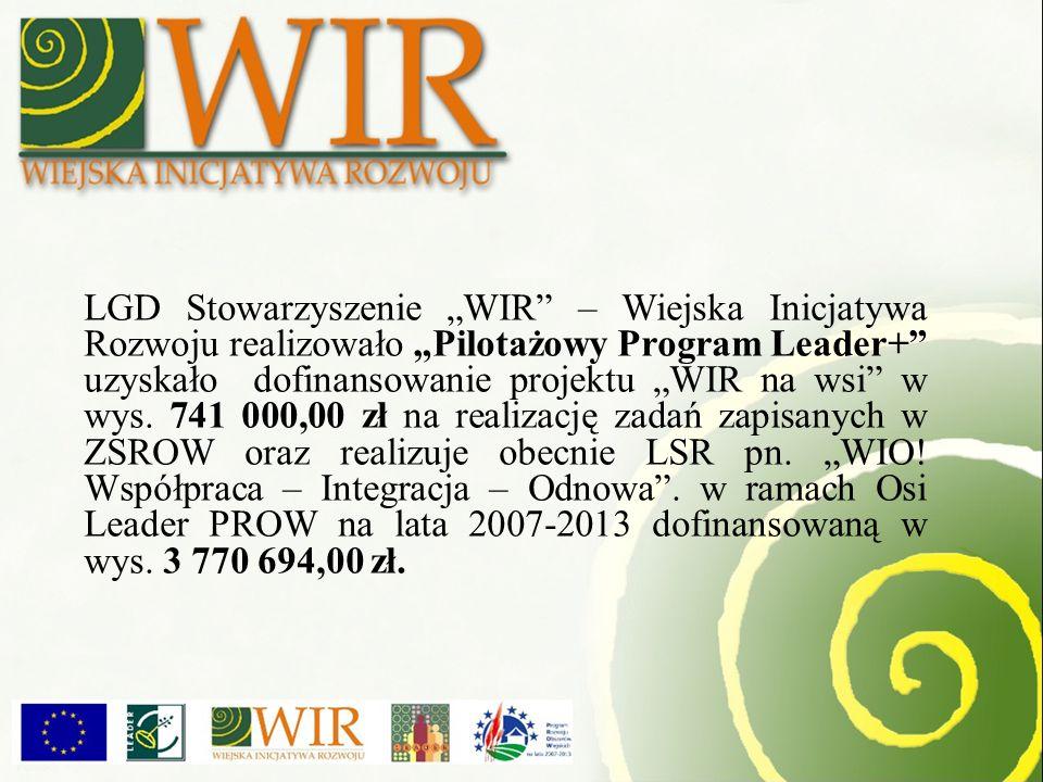 """LGD Stowarzyszenie """"WIR – Wiejska Inicjatywa Rozwoju realizowało """"Pilotażowy Program Leader+ uzyskało dofinansowanie projektu """"WIR na wsi w wys. 741 000,00 zł na realizację zadań zapisanych w ZSROW oraz realizuje obecnie LSR pn. """"WIO! Współpraca – Integracja – Odnowa . w ramach Osi Leader PROW na lata 2007-2013 dofinansowaną w wys. 3 770 694,00 zł."""