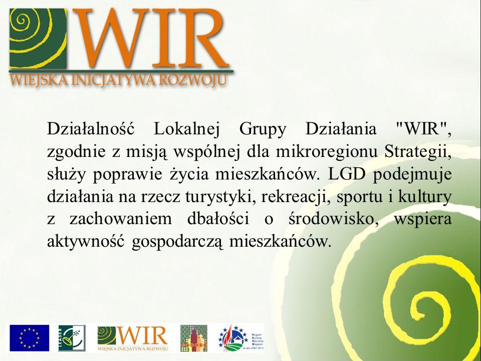 Działalność Lokalnej Grupy Działania WIR , zgodnie z misją wspólnej dla mikroregionu Strategii, służy poprawie życia mieszkańców.