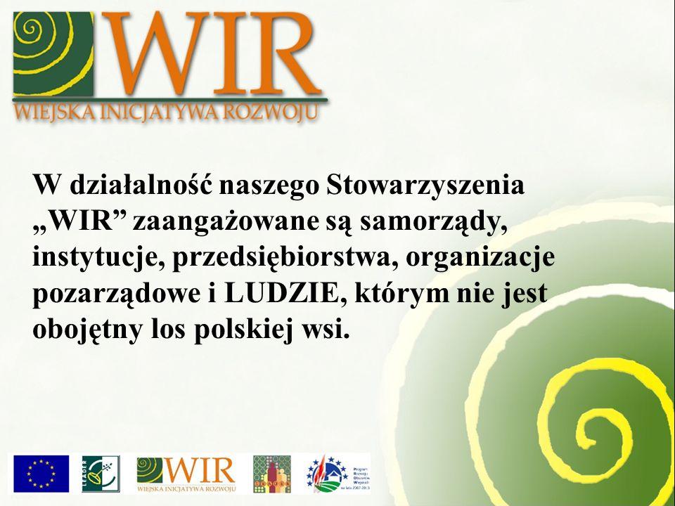 """W działalność naszego Stowarzyszenia """"WIR zaangażowane są samorządy, instytucje, przedsiębiorstwa, organizacje pozarządowe i LUDZIE, którym nie jest obojętny los polskiej wsi."""