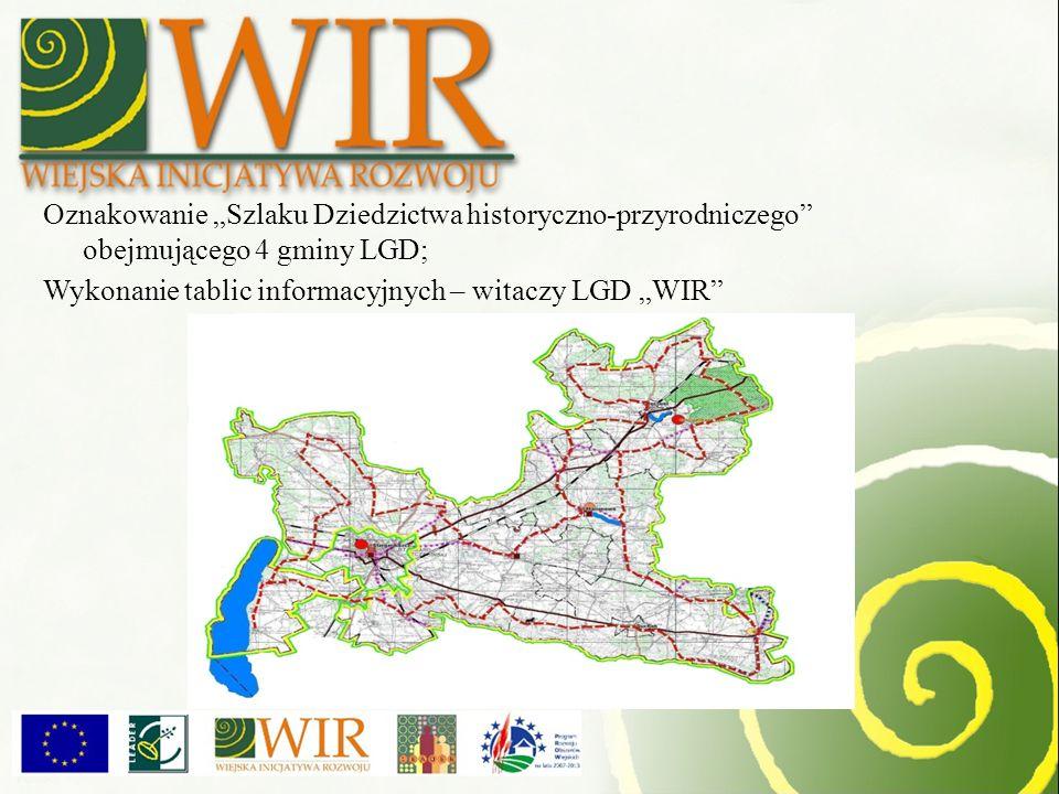 """Oznakowanie """"Szlaku Dziedzictwa historyczno-przyrodniczego obejmującego 4 gminy LGD;"""