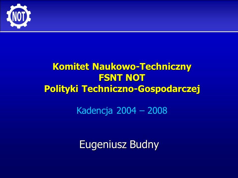 Komitet Naukowo-Techniczny FSNT NOT Polityki Techniczno-Gospodarczej Kadencja 2004 – 2008