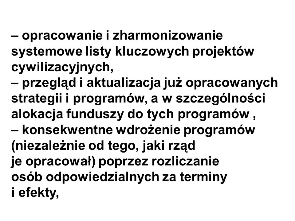 – opracowanie i zharmonizowanie systemowe listy kluczowych projektów cywilizacyjnych,
