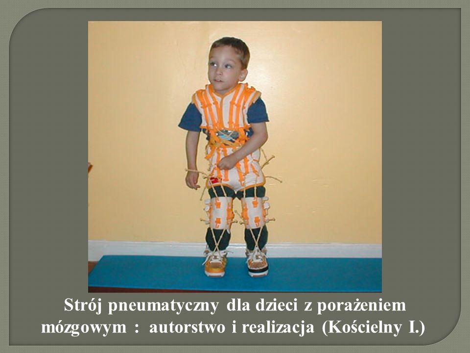 Strój pneumatyczny dla dzieci z porażeniem mózgowym : autorstwo i realizacja (Kościelny I.)