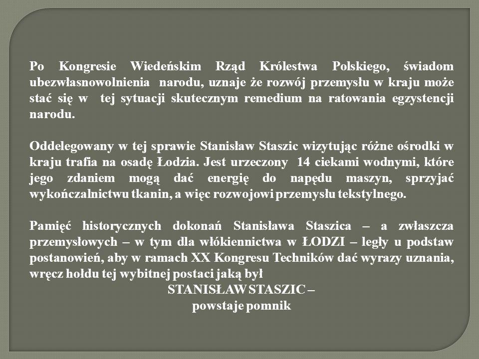 Po Kongresie Wiedeńskim Rząd Królestwa Polskiego, świadom ubezwłasnowolnienia narodu, uznaje że rozwój przemysłu w kraju może stać się w tej sytuacji skutecznym remedium na ratowania egzystencji narodu.