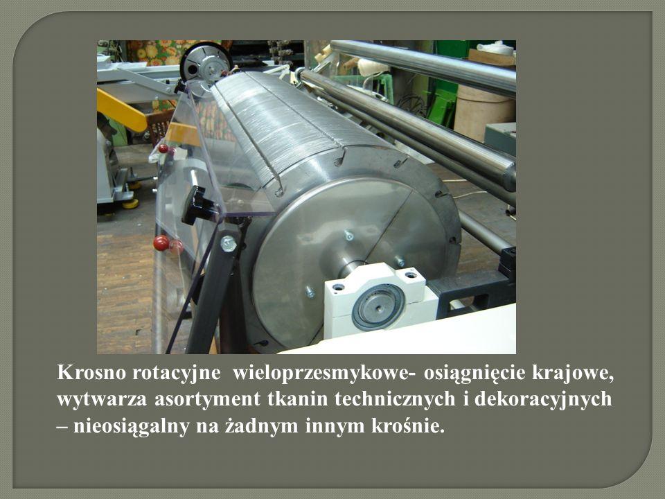 Krosno rotacyjne wieloprzesmykowe- osiągnięcie krajowe, wytwarza asortyment tkanin technicznych i dekoracyjnych – nieosiągalny na żadnym innym krośnie.