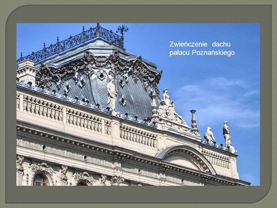 Zwieńczenie dachu pałacu Poznańskiego