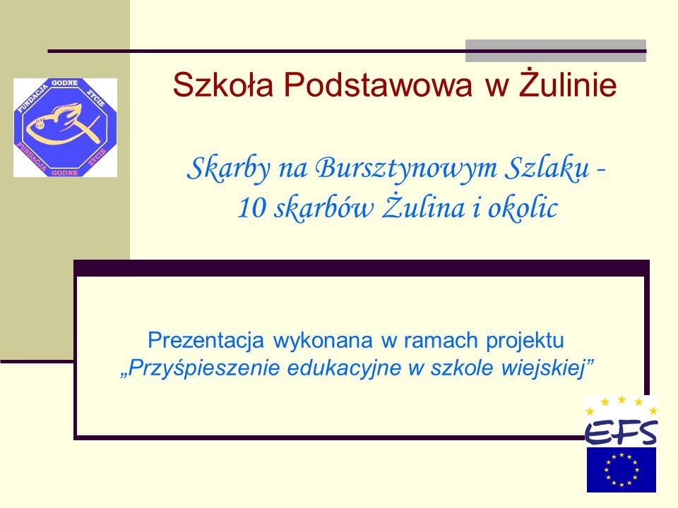 Szkoła Podstawowa w Żulinie Skarby na Bursztynowym Szlaku - 10 skarbów Żulina i okolic