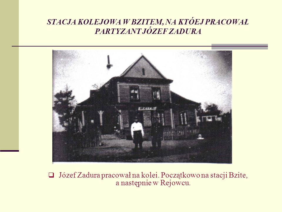 STACJA KOLEJOWA W BZITEM, NA KTÓEJ PRACOWAŁ PARTYZANT JÓZEF ZADURA