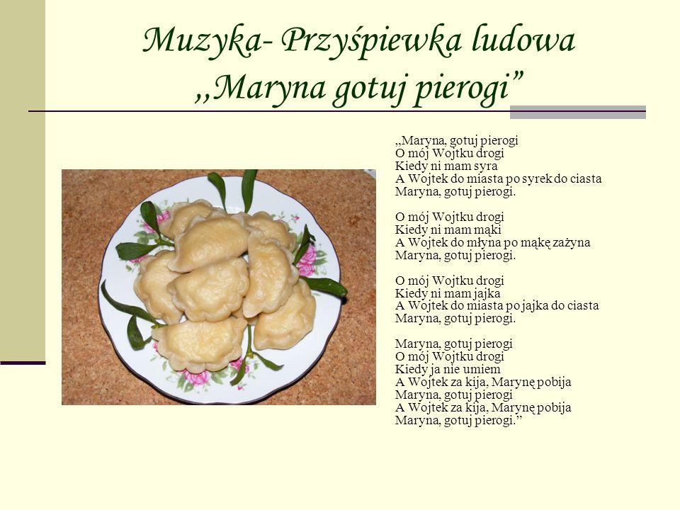 Muzyka- Przyśpiewka ludowa ,,Maryna gotuj pierogi