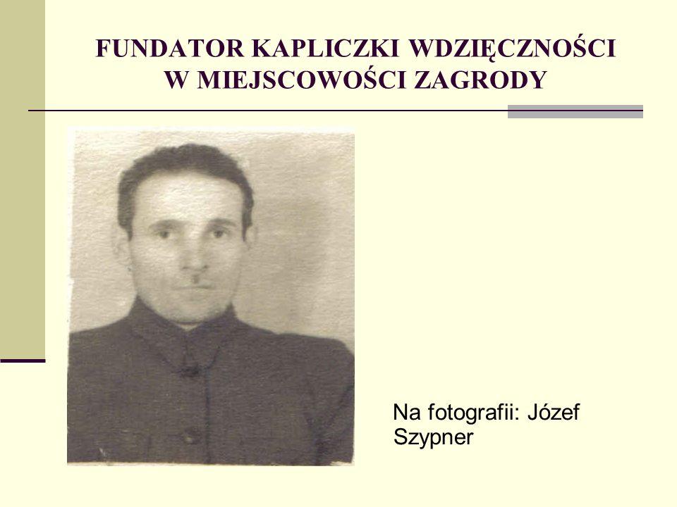 FUNDATOR KAPLICZKI WDZIĘCZNOŚCI W MIEJSCOWOŚCI ZAGRODY