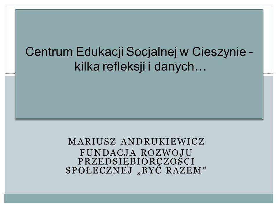 Centrum Edukacji Socjalnej w Cieszynie - kilka refleksji i danych…