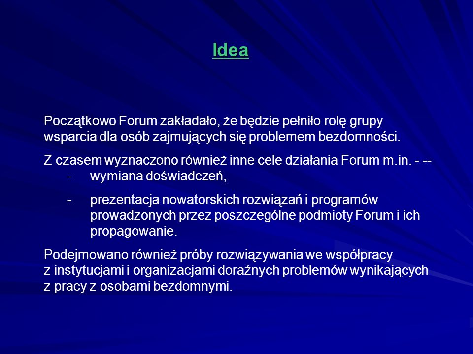 Idea Początkowo Forum zakładało, że będzie pełniło rolę grupy wsparcia dla osób zajmujących się problemem bezdomności.