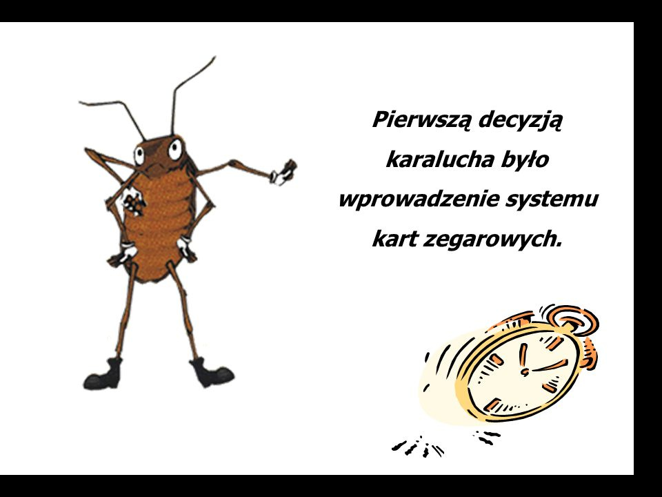 Pierwszą decyzją karalucha było wprowadzenie systemu kart zegarowych.