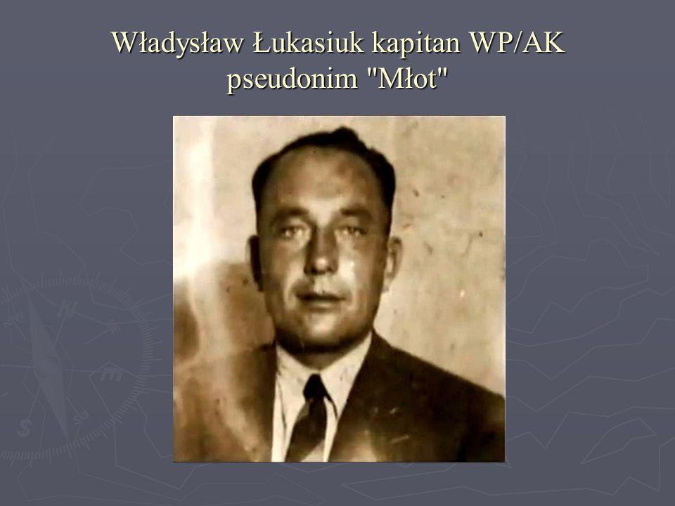 Władysław Łukasiuk kapitan WP/AK pseudonim Młot