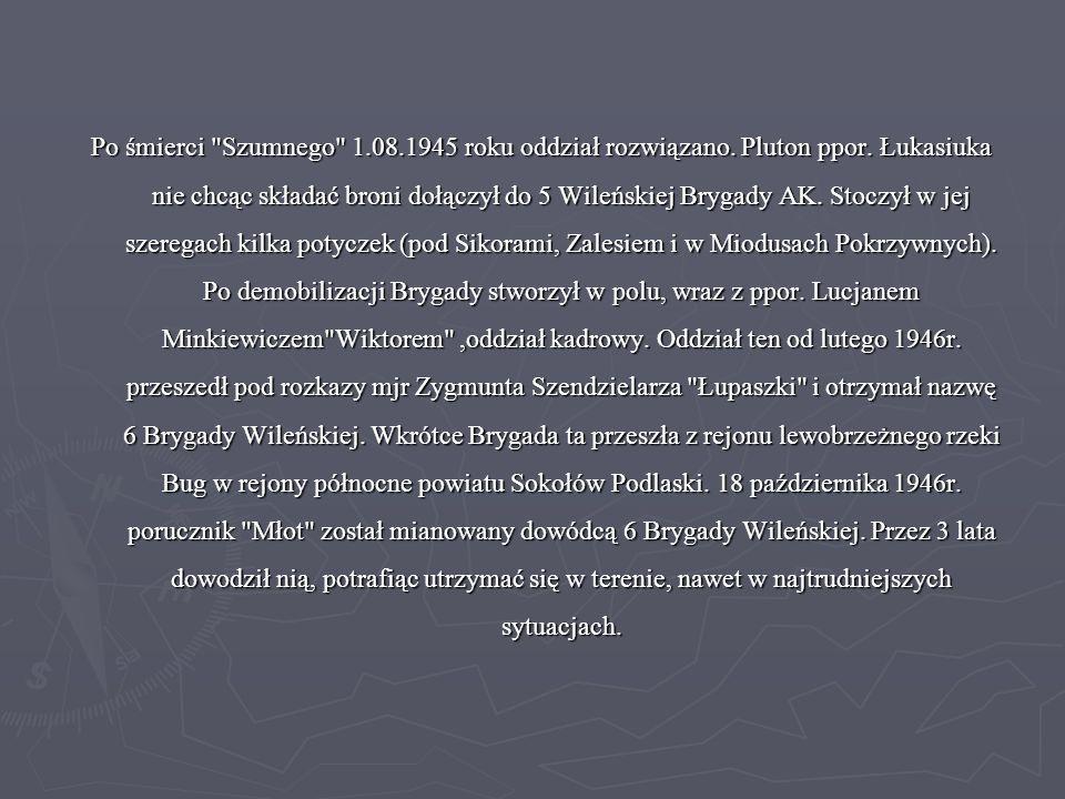Po śmierci Szumnego 1. 08. 1945 roku oddział rozwiązano. Pluton ppor
