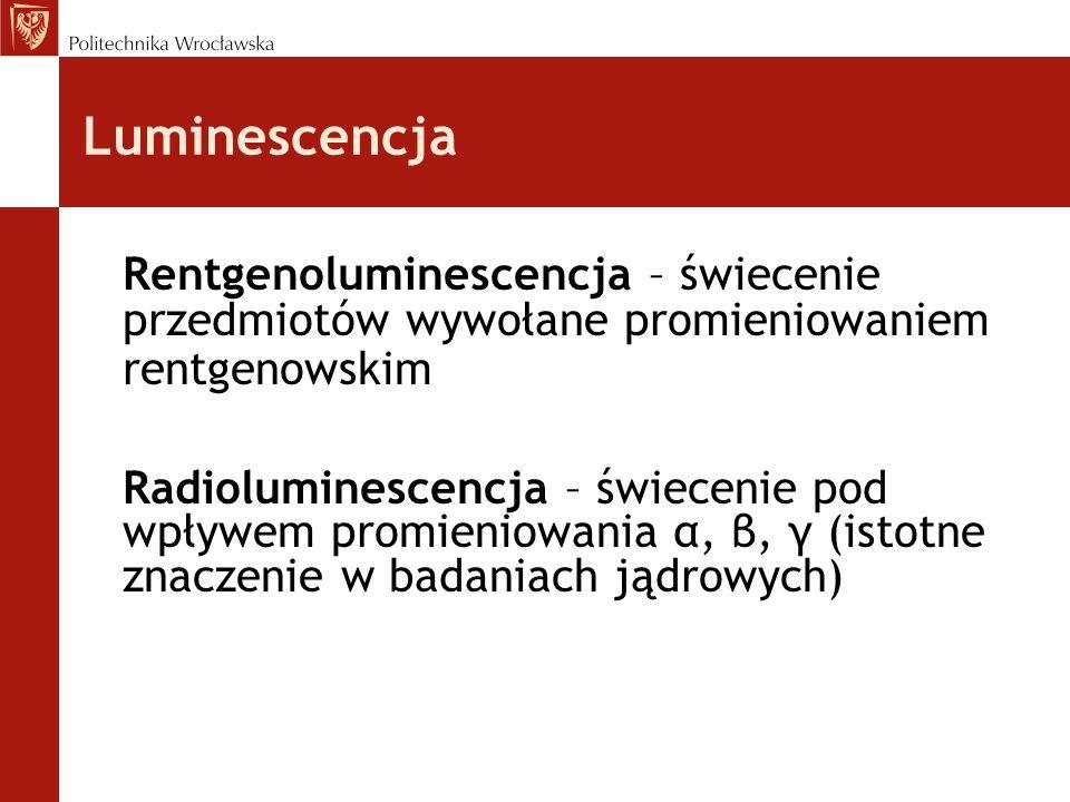 LuminescencjaRentgenoluminescencja – świecenie przedmiotów wywołane promieniowaniem rentgenowskim.
