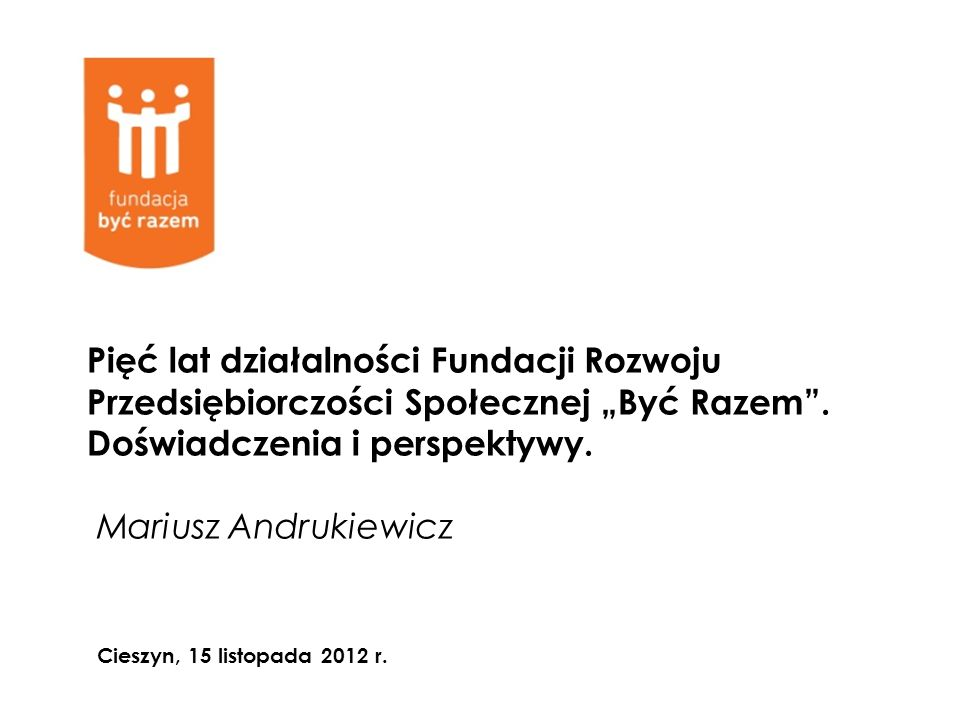 """Pięć lat działalności Fundacji Rozwoju Przedsiębiorczości Społecznej """"Być Razem ."""